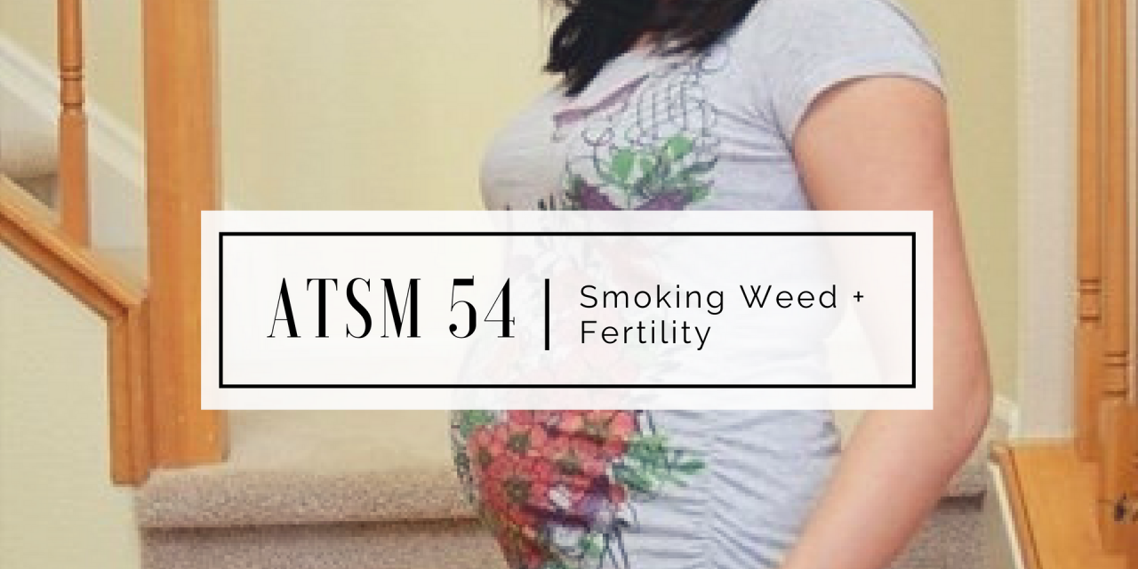 ATSM 54 | Smoking Weed + Fertility
