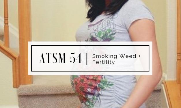 ATSM 54   Smoking Weed + Fertility