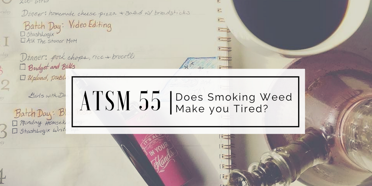 ATSM 55 | Does Smoking Weed Make You Tired?