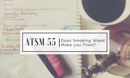 ATSM 55 | Does Smoking Weed Make You Tired?