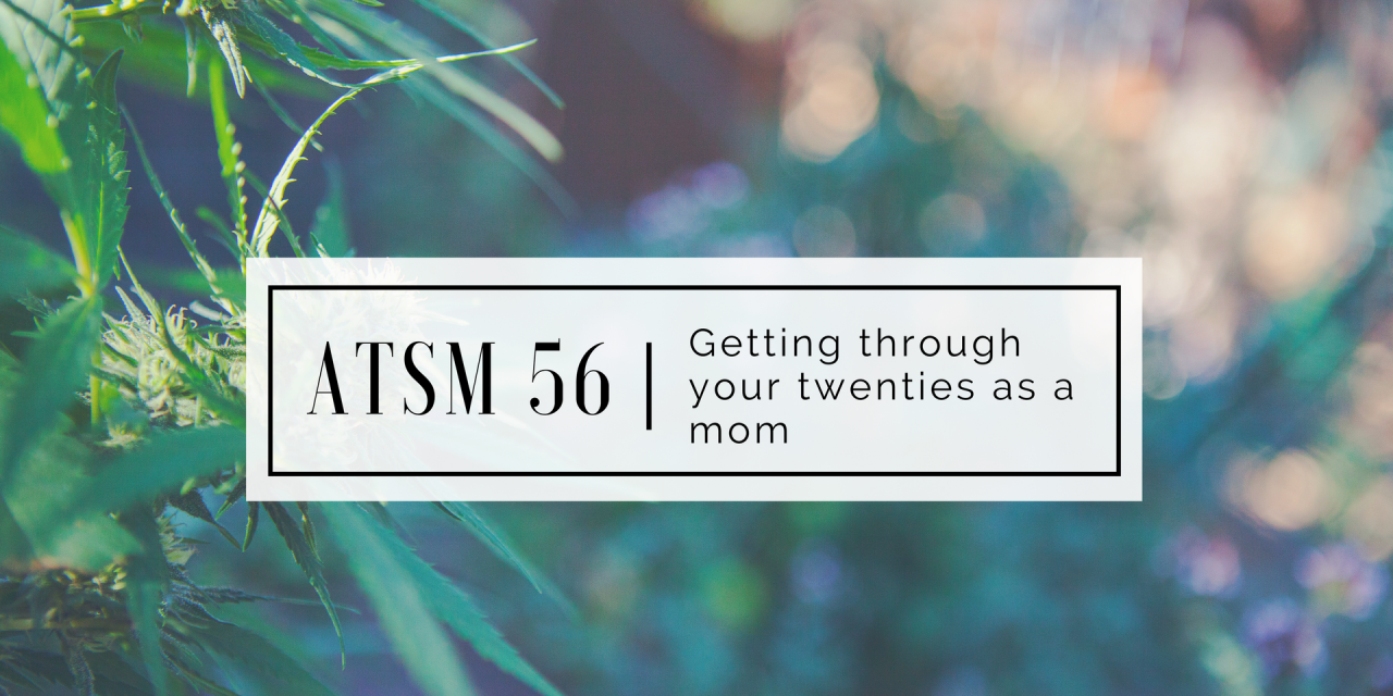 ATSM 56 | Getting though your Twenties as a Mom