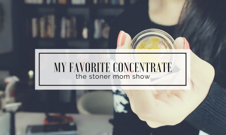 My Favorite Type of Concentrate | The Stoner Mom ShoC