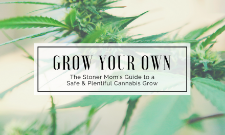 Grow Your Own | The Stoner Mom's Guide to a Safe & Plentiful Cannabis Grow