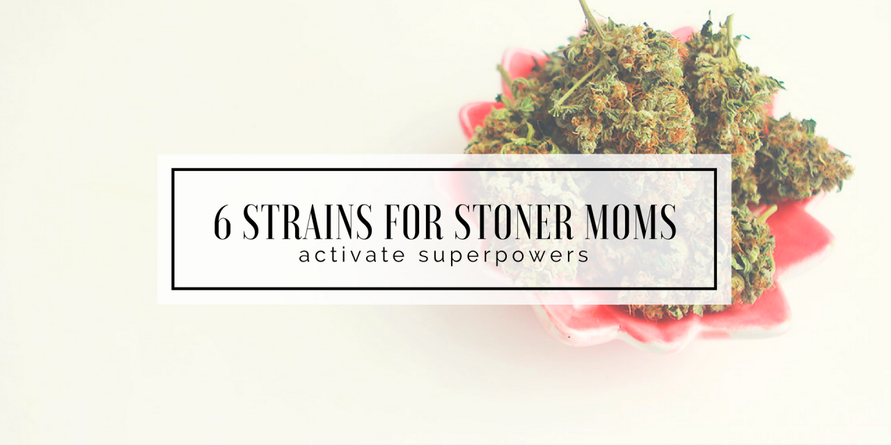 Six Strains for Stoner Moms