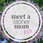 Meet a Stoner Mom: Jodi | The Many Faces of Parental Cannabis Use