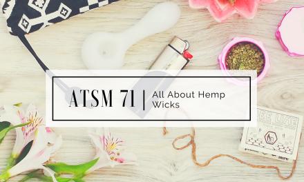 ATSM 71 | All about Hemp Wicks