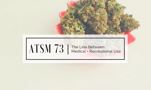 ATSM 73 | The Line Between Medical and Recreational Use