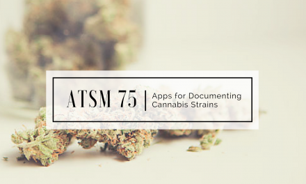 ATSM 75 | Apps for Documenting Cannabis Strains