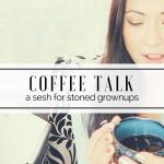 Coffee Talk | a Medication Sesh for Grownups