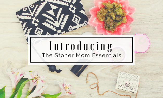 Introducing The Stoner Mom Essentials